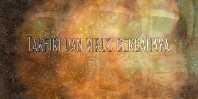 Takfiri dan Virus Berbahaya