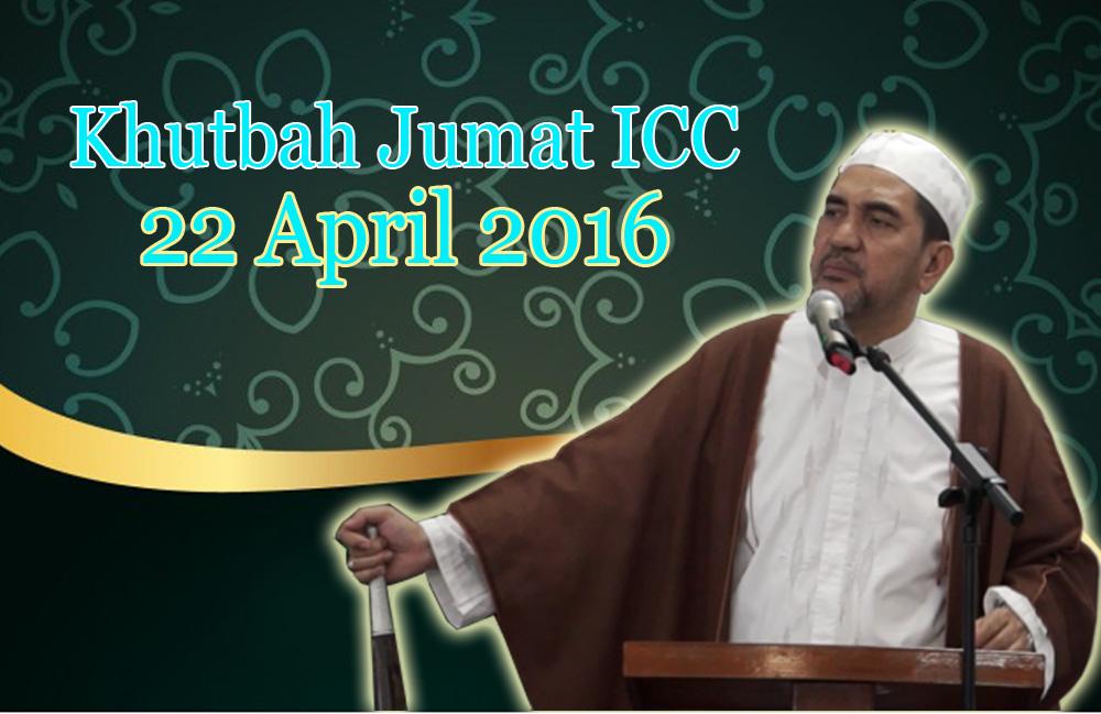 Khutbah Jumat ICC 22 April 2016