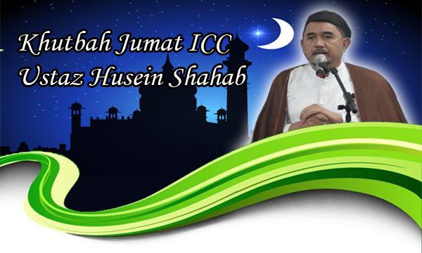 Khutbah Jumat ICC Bersama Ustaz Husein Shahab