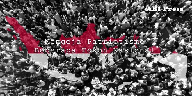 Mengeja Patriotisme Beberapa Tokoh Nasional