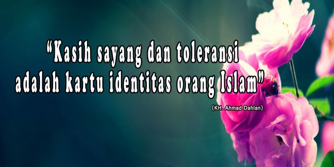 Kasih Sayang dan Toleransi Adalah Kartu Identitas Orang Islam