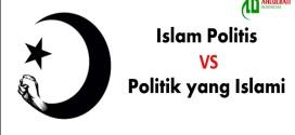 Islam Politis VS Politik yang Islami