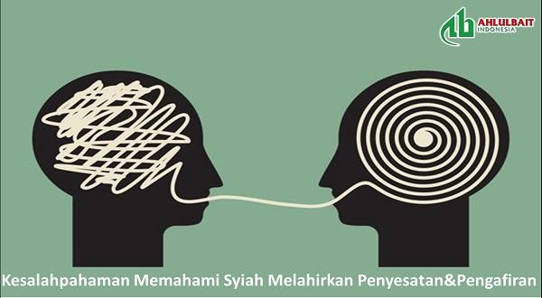 Kesalahpahaman Memahami Syiah Melahirkan Penyesatan dan Pengafiran