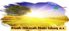 Kisah Hikmah Nabi Ishaq a.s.