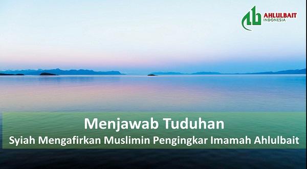 Syiah Mengafirkan Muslimin Pengingkar Imamah Ahlulbait