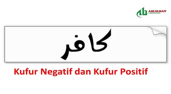 Kufur Negatif dan Kufur Positif