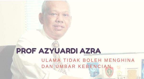 Azyumardi Azra: Ulama Tidak Boleh Menghina dan Umbar Kebencian