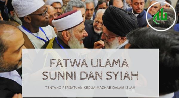 Fatwa Ulama Sunni dan Syiah tentang Persatuan Kedua Mazhab dalam Islam