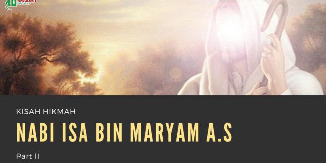 Kisah Hikmah Nabi Isa Bin Maryam a.s. Part II