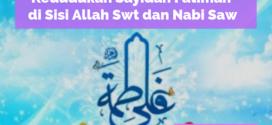 Kedudukan Sayidah Fatimah di Sisi Allah Swt dan Nabi Saw