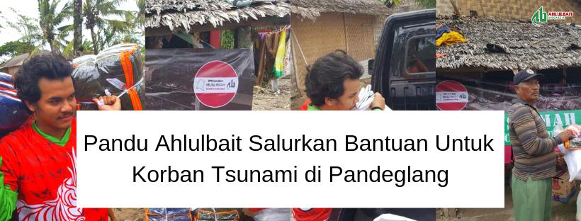 Pandu Ahlulbait Salurkan Bantuan Untuk Korban Tsunami di Pandeglang