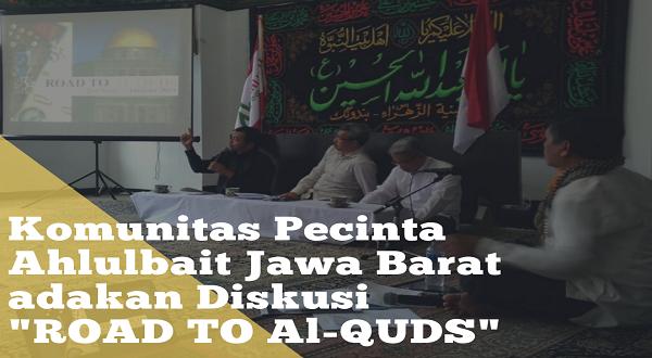 "Komunitas Pecinta Ahlulbait Jawa Barat adakan Diskusi ""ROAD TO Al-QUDS"""