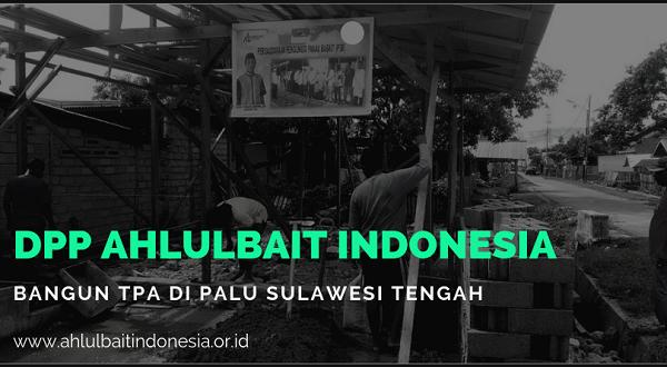 DPP Ahlulbait Indonesia Bangun Satu TPA di Palu Sulawesi Tengah