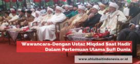 Wawancara: Ustaz Miqdad Turkan Mengenai Pertemuan Ulama Sufi Dunia di Pekalongan, Jawa Tengah