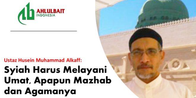 Ustaz Husein Muhammad Alkaff: Syiah Harus Melayani Umat, Apapun Mazhab dan Agamanya