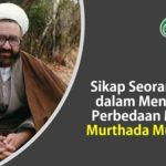 Sikap Seorang Syiah dalam Menghadapi Perbedaan Menurut Murthada Muthahari