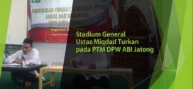 Stadium General Ustaz Miqdad Turkan pada PTM DPW ABI Jawa Tengah