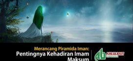 Merancang Piramida Iman: Pentingnya Kehadiran Imam Maksum