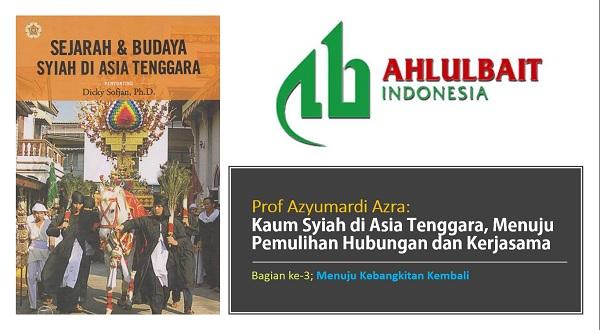 Prof Azyumardi Azra: Kaum Syiah Di Asia Tenggara, Menuju Pemulihan Hubungan Dan Kerjasama [3]