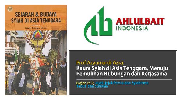 Prof Azyumardi Azra: Kaum Syiah di Asia Tenggara, Menuju Pemulihan Hubungan dan Kerjasama [2]