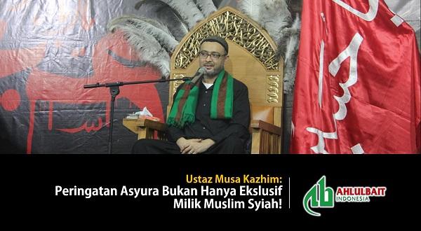 Ustaz Musa Kazhim: Peringatan Asyura Bukan Hanya Ekslusif Milik Muslim Syiah!