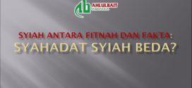 Syiah antara Fitnah dan Fakta: Syahadat Syiah Beda?