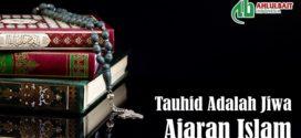 Tauhid Adalah Jiwa Ajaran Islam