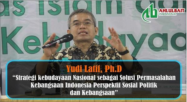 """Yudi Latif Ph.D: """"Strategi kebudayaan Nasional sebagai Solusi Permasalahan Kebangsaan Indonesia Perspektif Sosial Politik  dan Kebangsaan"""""""