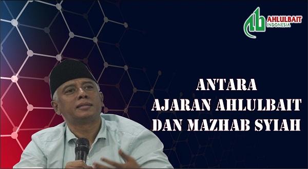 Antara Ajaran Ahlulbait dan Mazhab Syiah