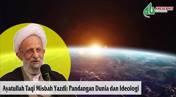 Ayatullah Taqi Misbah Yazdi: Pandangan Dunia dan Ideologi