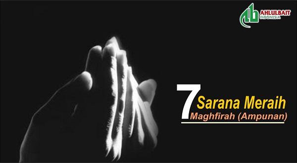 Tujuh Sarana Meraih Maghfirah (Ampunan)