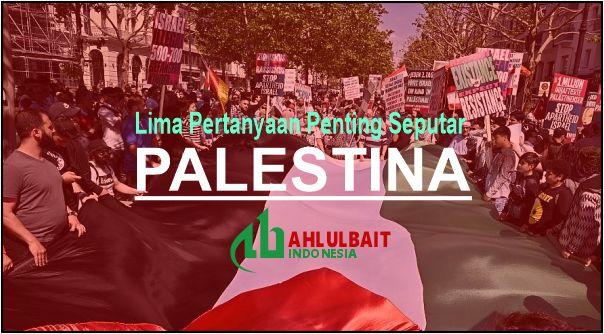 Lima Pertanyaan Penting Seputar Palestina