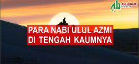 Kisah Para Nabi Ulul Azmi di Tengah Kaumnya