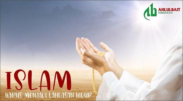 Islam Harus Jadi Landasan Hidup