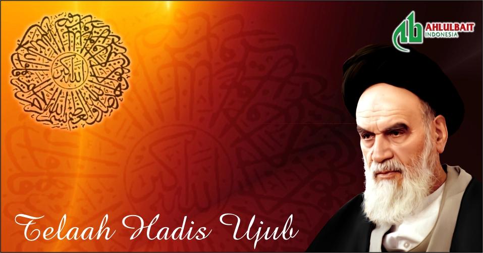 Imam Khomeini: Telaah Hadis Ujub [Bag. 7]