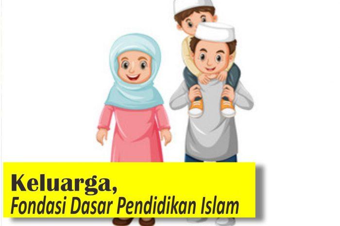 Keluarga, Fondasi Dasar Pendidikan Islam