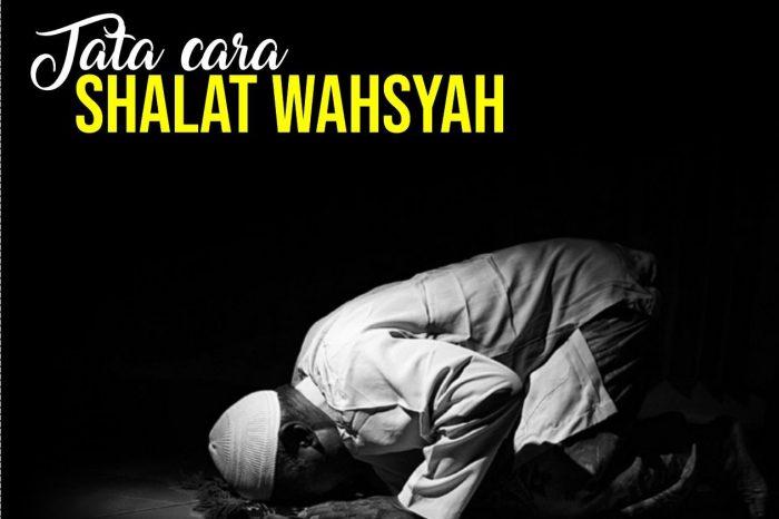 Tata Cara Shalat Wahsyah