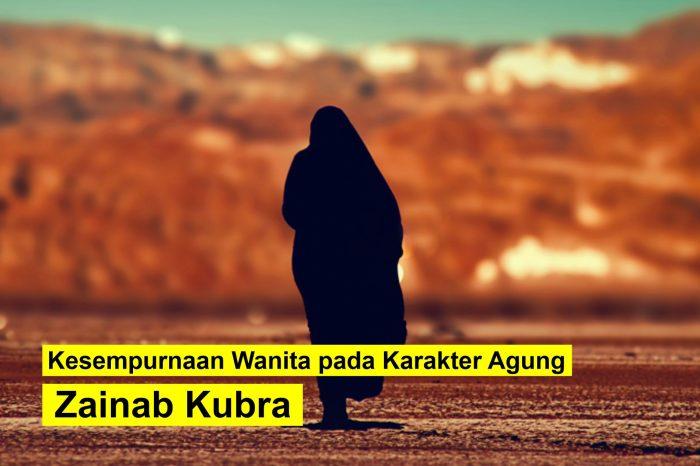 Kesempurnaan Wanita pada Karakter Agung Zainab Kubra